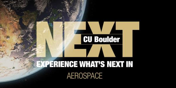 CU Boulder Next: Experience what's next in Aerospace.