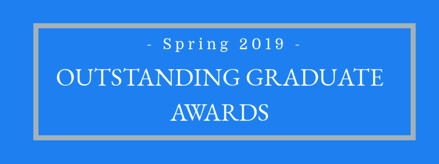 Spring 2019 Outstanding Graduate Award Winners have been announced