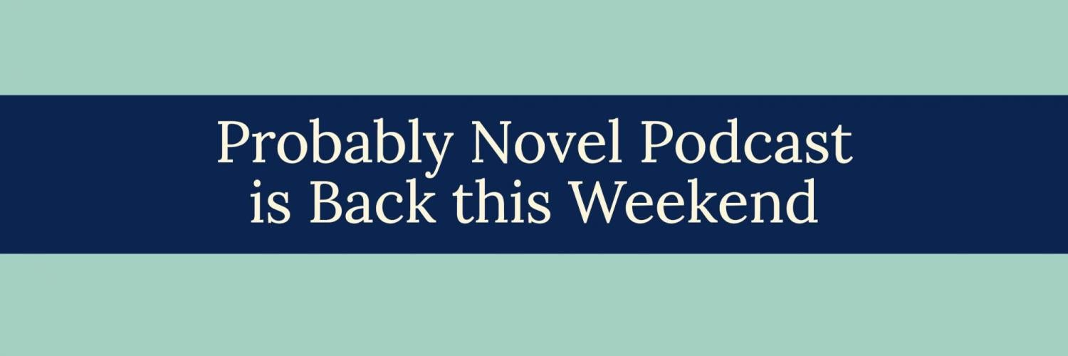 Probably Novel Podcast Back on Air this Weekend