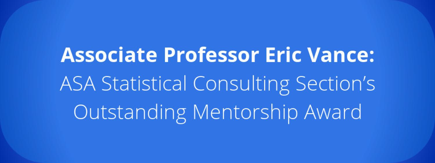 Eric Vance: ASA Statistical Consulting Section's Outstanding Mentorship Award