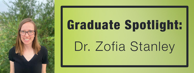 Graduate Spotlight: Dr. Zofia Stanley