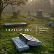 Dead Wrong The Ethics of Posthumous Harm
