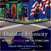 Durable Ethnicity Mexican Americans and the Ethnic Core