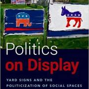 Politics on Display Yard Signs and the Politicization of Social Spaces
