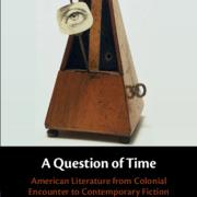A Question of Time:  American Literature from Colonial Encounter to Contemporary Fiction