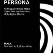 Remixing Persona: An Imaginary Digital Media Object from the Onto-Tales of the Digital Afterlife