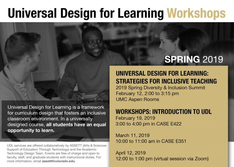 UDL workshops will be held on  Feb. 19, March 11, and April 12. Full details are available at www.colorado.edu/assett/events.