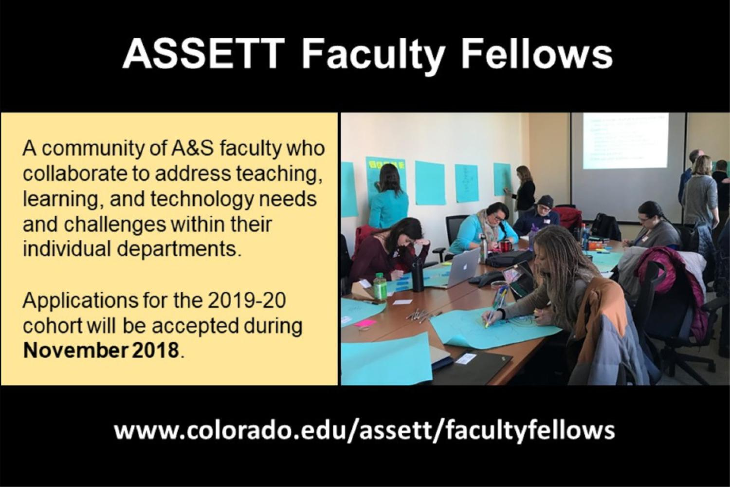 ASSETT Faculty Fellows are a community of A&S faculty who collaborate to address teaching, learning, and technology needs and challenges within their individual departments. Applications for 2019-20 cohort will be accepted during November 2018. www.colorado.edu/assett/facultyfellows