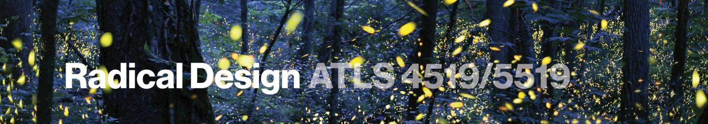 Radical Design: ATLS 4519/5519