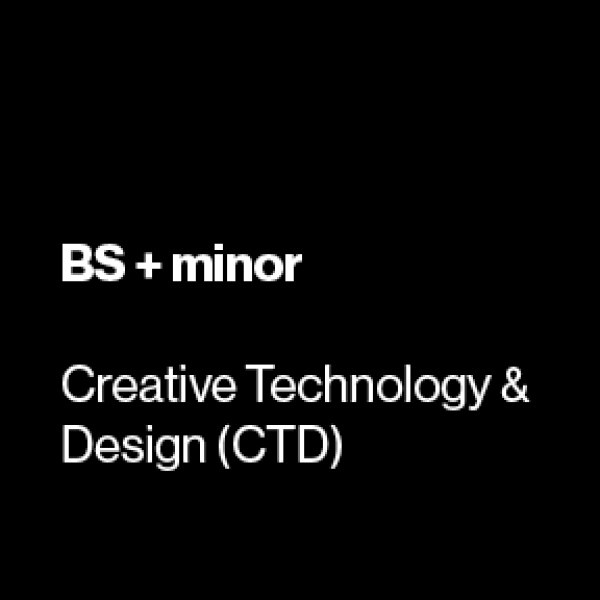BS CTD: Creative Technology & Design + Minor