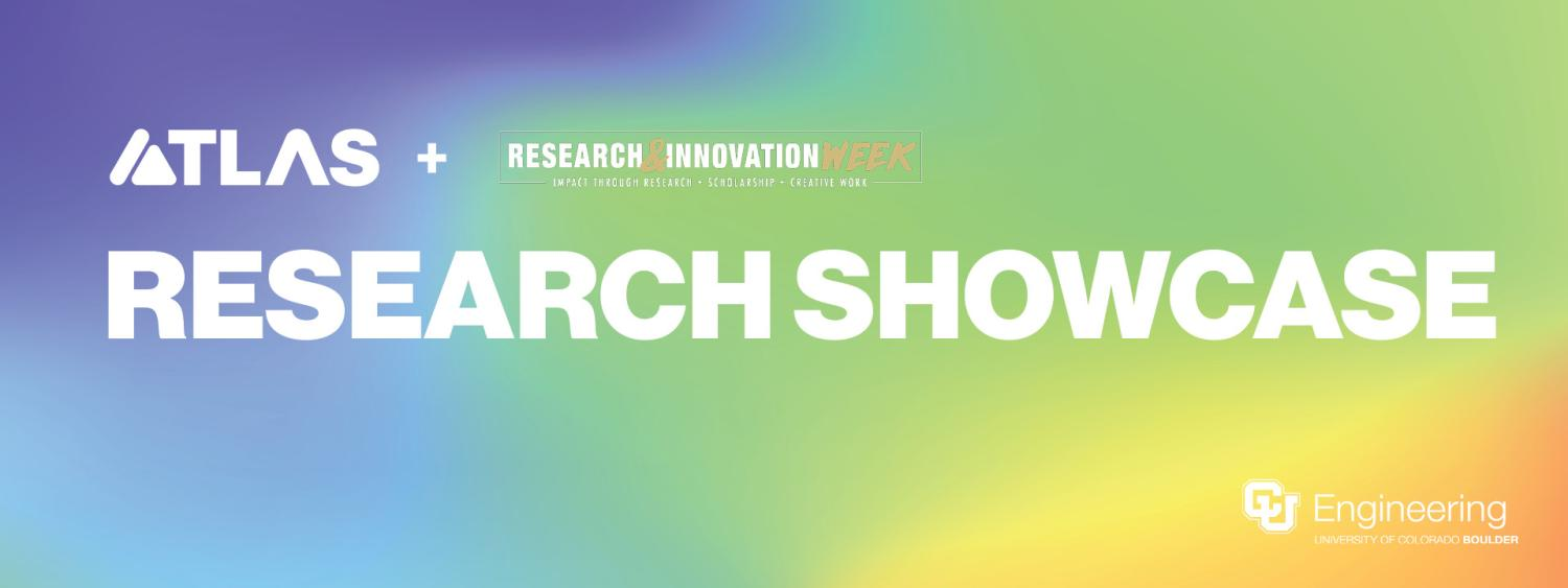 ATLAS Institute + Research and Innovation Week present ATLAS Research Showcase, CU Engineering