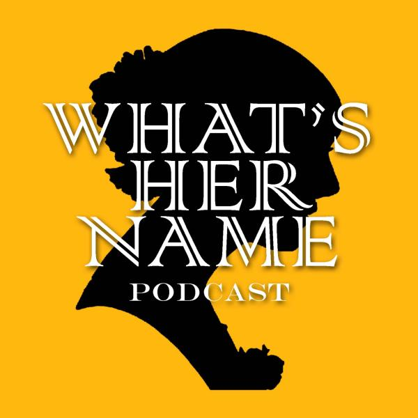 What's Her Name Podcast