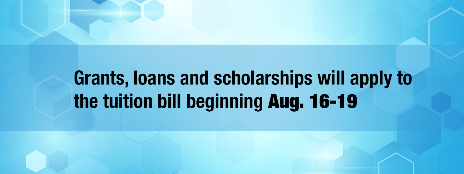 grants loans and scholarships will apply to the tuition bill beginning aug 16-19