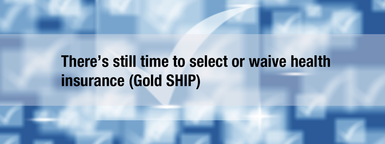 there's still time to select or waive health insurance (gold ship)