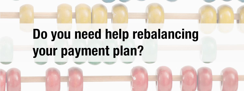 do you need help rebalancing your payment plan