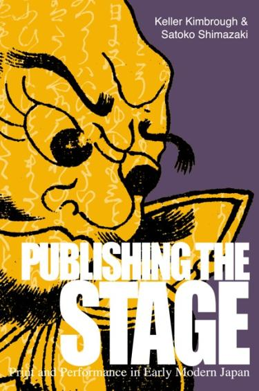 Publishing the Stage Early Modern Japanese Print and Performance