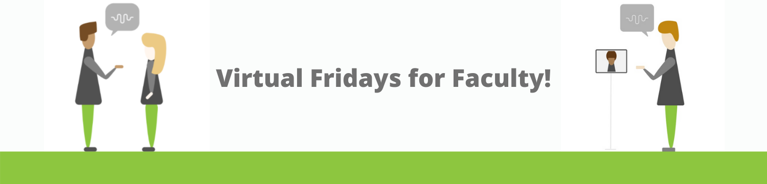 Virtual Fridays for Faculty! Graphic banner of avatars speaking with one another.