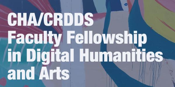CHA/CRDDS Faculty Fellowship in Digital Humanities and Arts