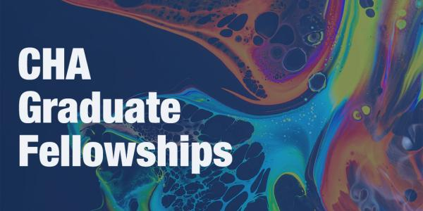 CHA Graduate Fellowships