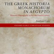 "Andy Cain's book cover ""The Greek Historia Monachorum in Aegypto: Monastic Hagiography in the Late Fourth Century"""