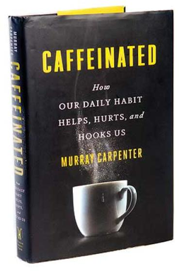 Caffeinated. How Our Daily Habit Help, Hurts, and Hooks Us by Murray Carpenter