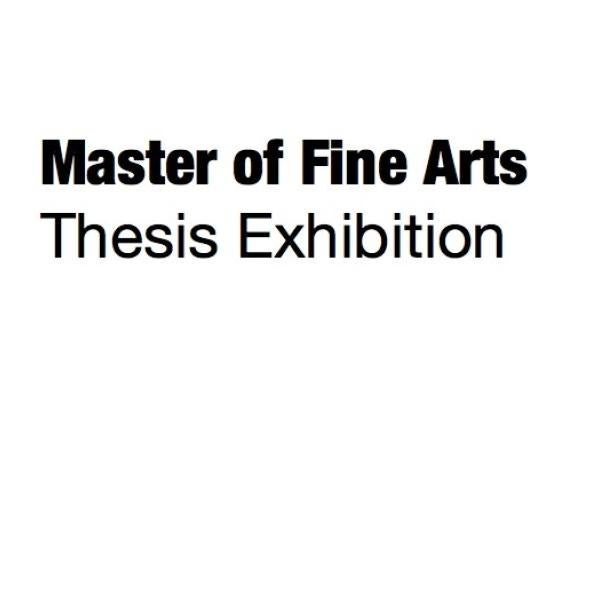 "Text reads ""Master of Fine Arts Thesis Exhibition"""