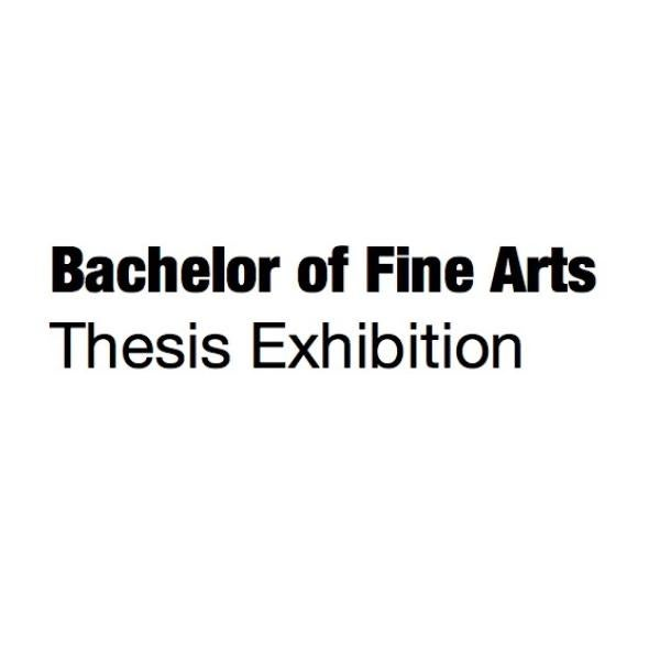 "Text reads: ""Bachelor of Fine Arts Thesis Exhibition"""