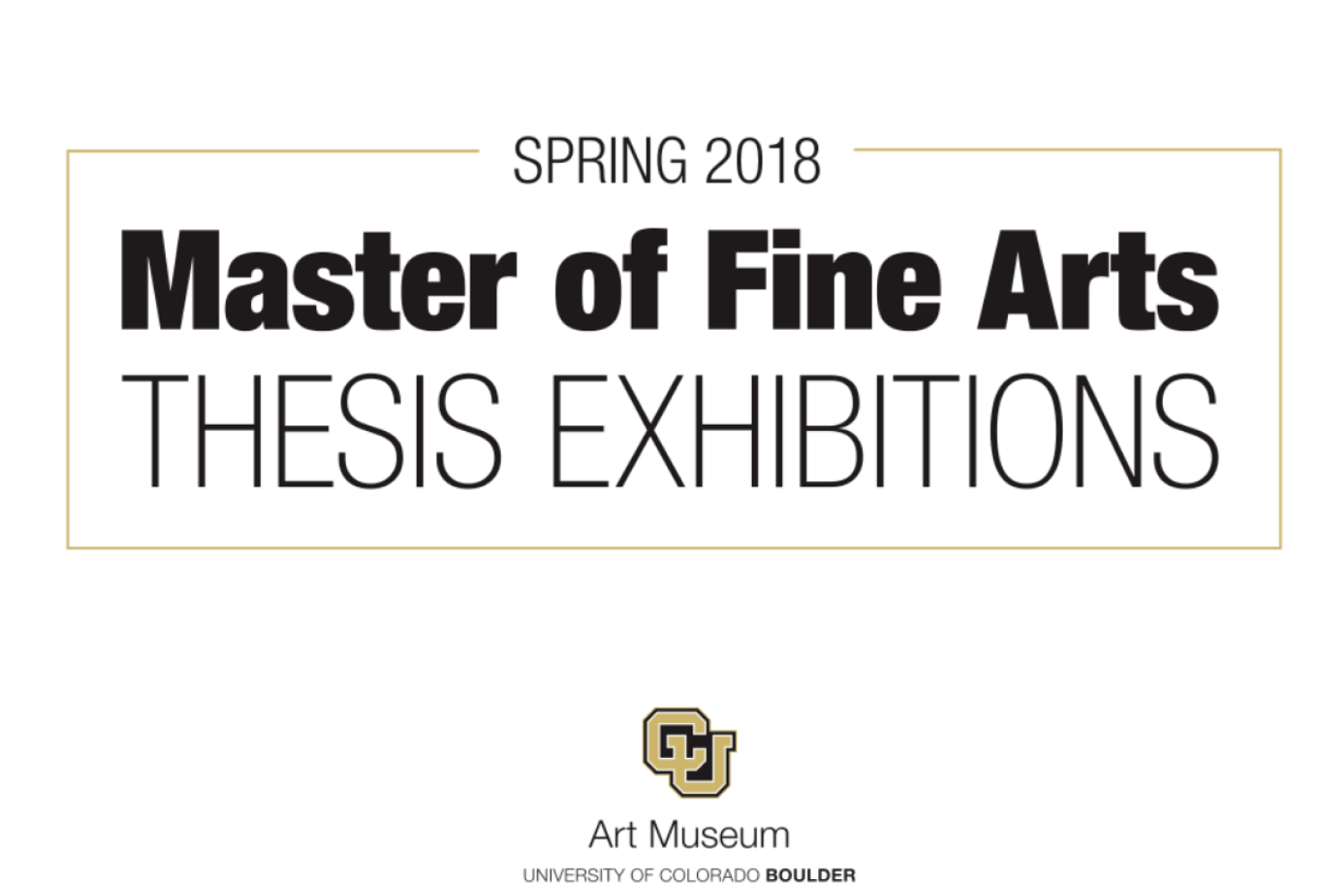 "Text reads ""Spring 2018 Master of Fine Arts Thesis Exhibitions"""