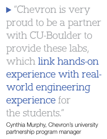"""Chevron is very proud to be a partner with CU-Boulder to provide these labs, which link hands-on experience with real-world engineering experience for the students.""  Cynthia Murphy, Chevron's university partnership program manager"
