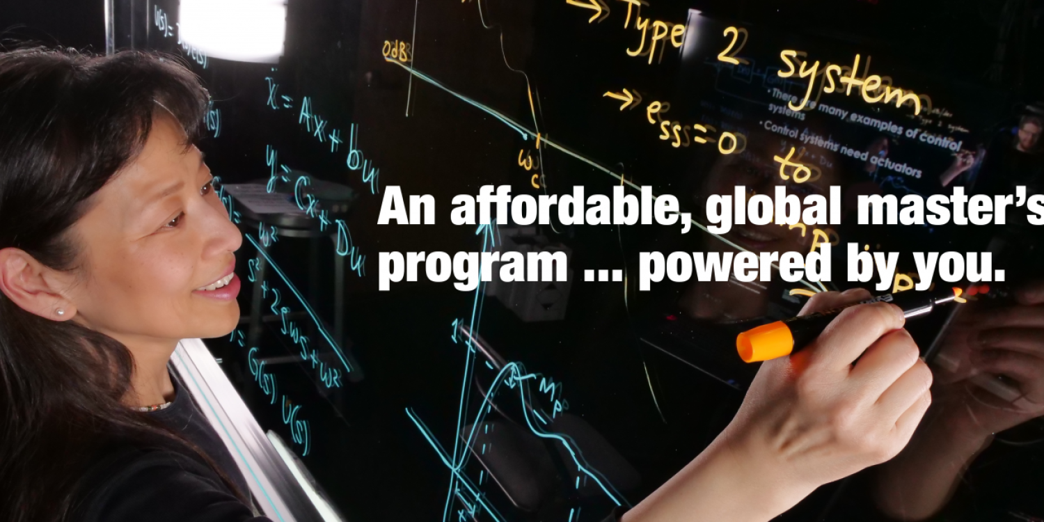 "A faculty member writing on a whiteboard, with text overlay reading ""An affordable, global master's program ... powered by you."""