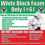 #6 White Block Foam Instructions for Recycling