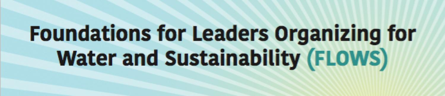 FLOWS- Foundations for Leaders Organizing for Water & Sustainability