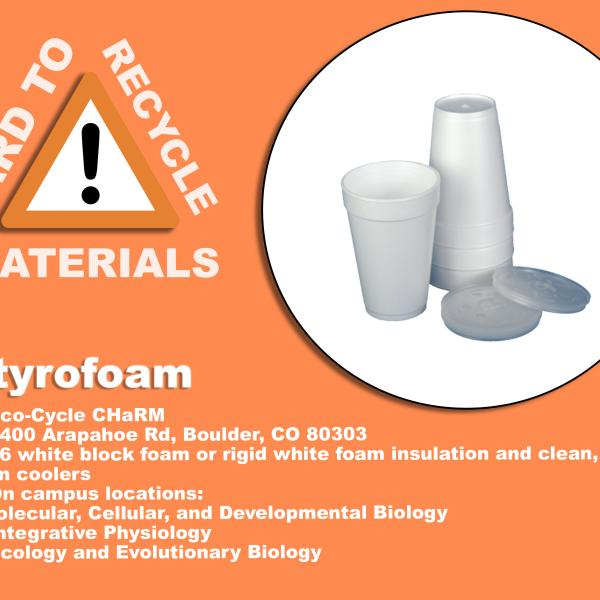 image of Styrofoam cups; these are recyclable at Eco-Cycle CHaRM at 6400 Arapahoe Rd, Boulder, CO 80303. the block foam must be #6, dry and clean. They can also be recycled at Molecular, Cellular, and Developmental Biology, Integrative Physiology, and Ecology, and Evolutionary Biology