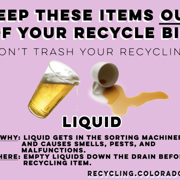 Liquid contaminates the recycling... empty containers before you recycle.