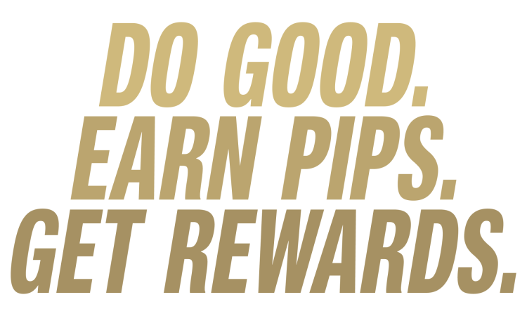 do good. earn pips. get rewards.