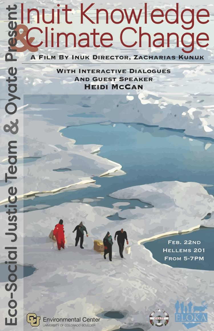 Inuit Knowledge and Climate Change. A Film by Inuk Director Zacharias Kunuk. With interactive dialogues and guest speaker Heidi McCann. February 22nd Hellems 201 5-7pm