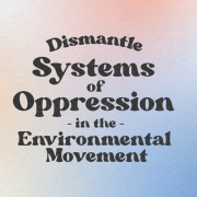 Dismantling Systems of Oppression in the Environmental Movement