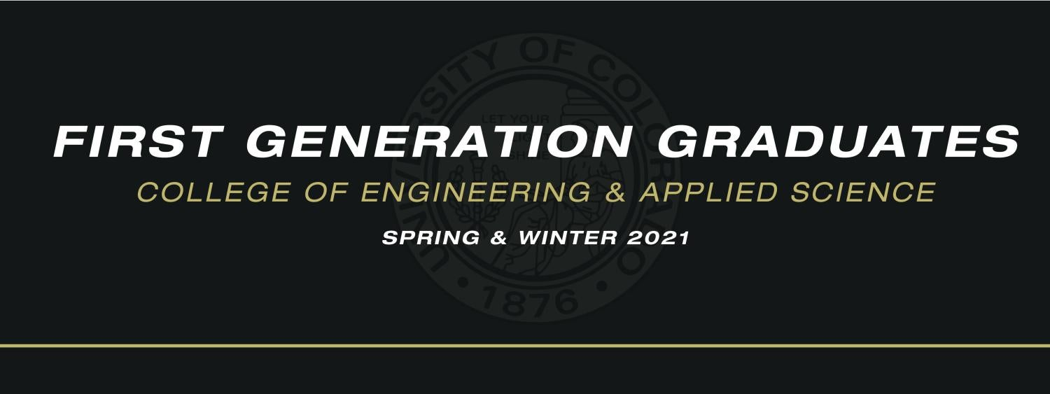 First Generation Graduates College of Engineering and Applied Sciences Winter and Spring 2021