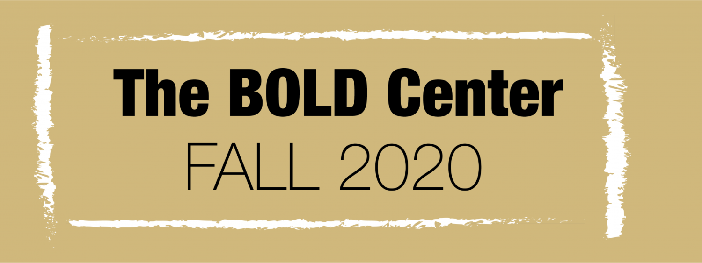 BOLD Center Fall 2020