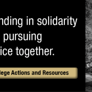 Standing in solidarity and pursuing justice together. College actions and resources button.