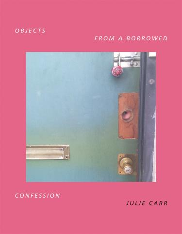 """Cover of Julie Carr's book, """"Objects From a Borrowed Confession"""""""