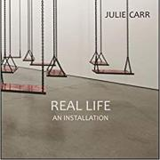 Real Life: An Installation by Julie Carr