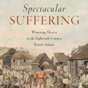 Cover of Ramesh Mallipeddi's book, Spectacular Suffering: Witnessing Slavery in the Eighteenth-Century British Atlantic