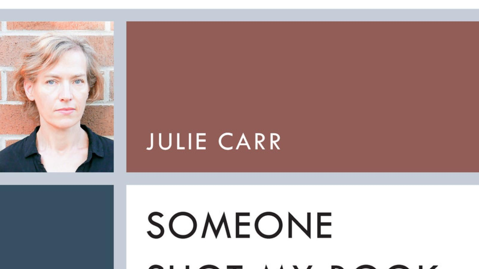 "Cover of Julie Carr's Book, ""Someone Shot My Book"""