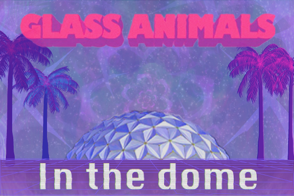 Glass Animals graphic in pinks, purples and blues with the dome