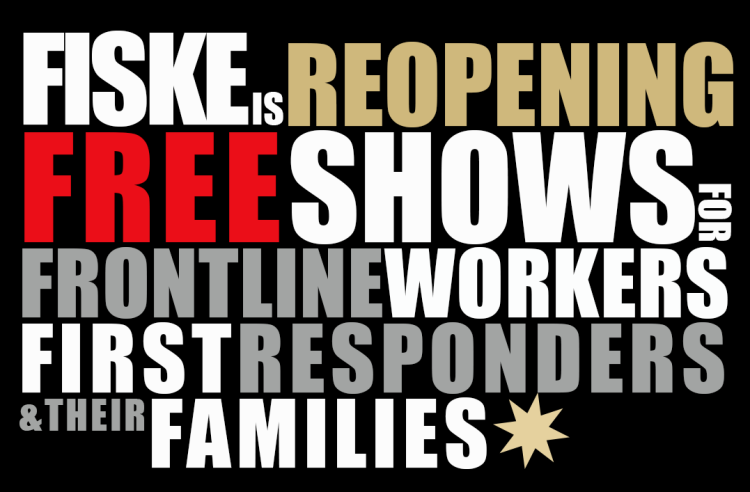 Fiske is reopening! Free shows for Frontline Workers, First Responders and their families graphic
