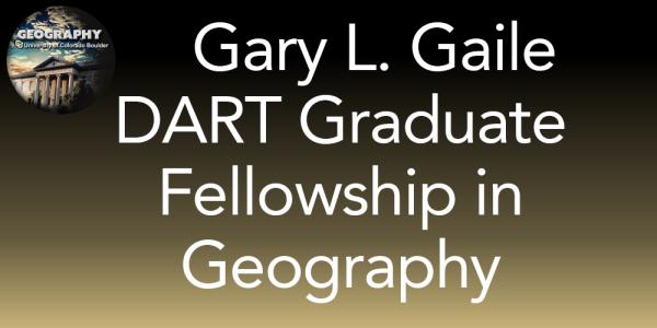 Gary L. Gaile DART Graduate F ellowship in Geography