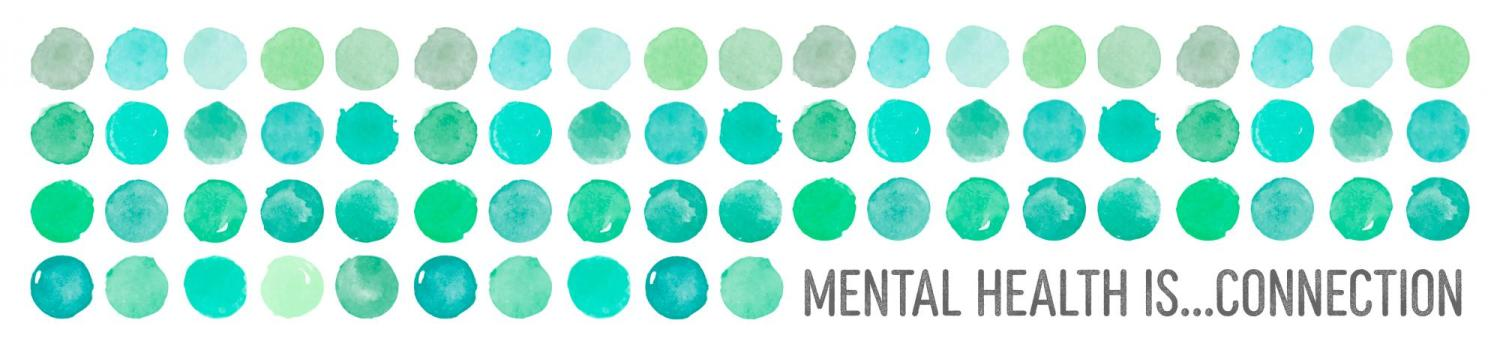 """Blue and green dots with the text """"Mental Health Is... Connection"""""""