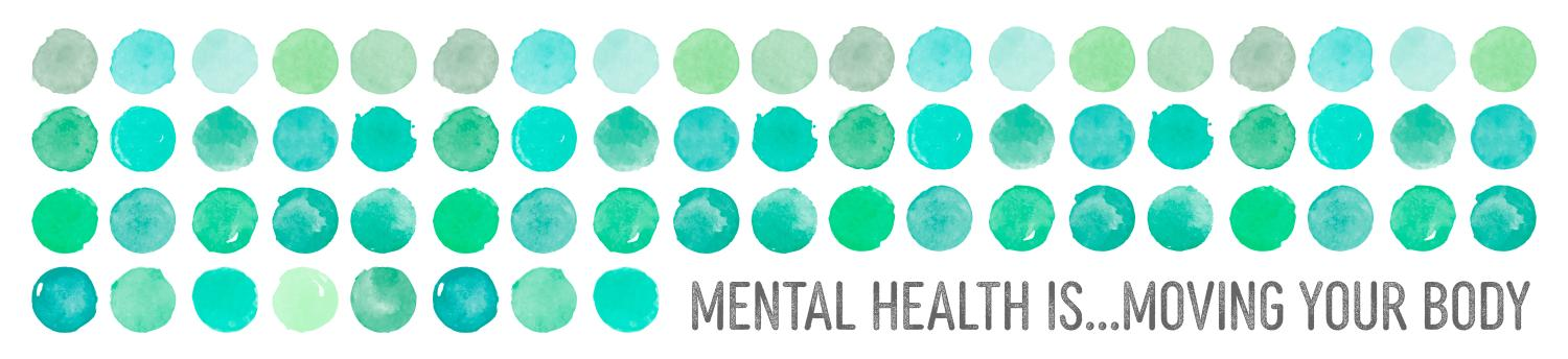turquoise dots and the words mental health is moving your body