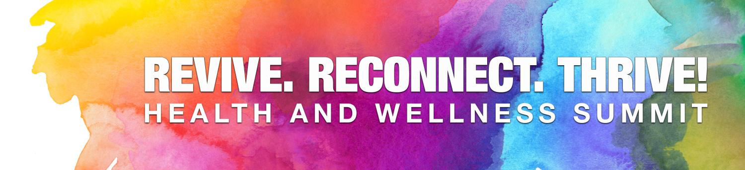 """Graphic with splotches of water color and the text """"Revive, Reconnect, Thrive! Health and Wellness Summit""""."""